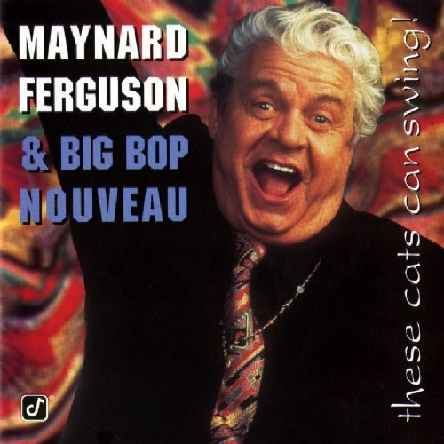 Maynard Ferguson These Cats Can Swing!
