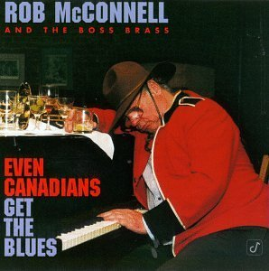 Mcconnell Rob & Boss Brass Even Canadians Get The Blues