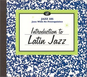 Jazz 101 Introduction To Latin Jazz Barretto Sanchez Tjader Vega Jazz 101