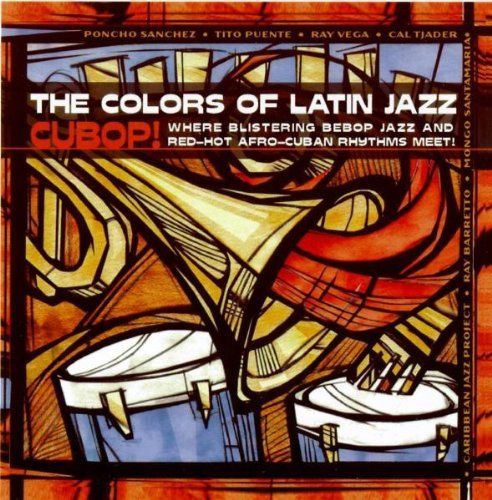 Colors Of Latin Jazz Cubop! Puente Byrd Barretto Tjader Colors Of Latin Jazz