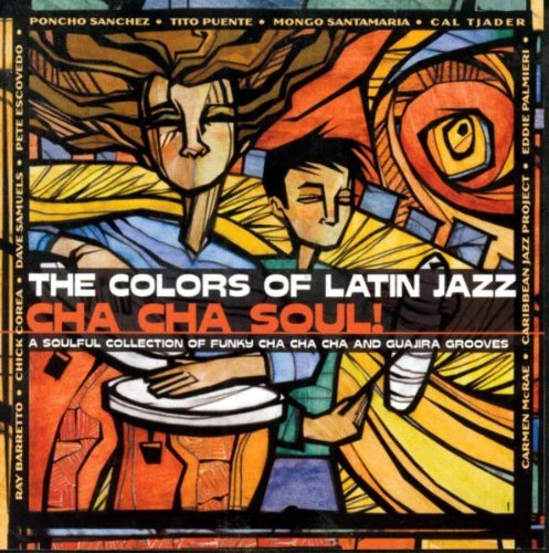 Colors Of Latin Jazz Cha Cha Soul Sanchez Puente Paimieri Palmieri Barretto Escovedo