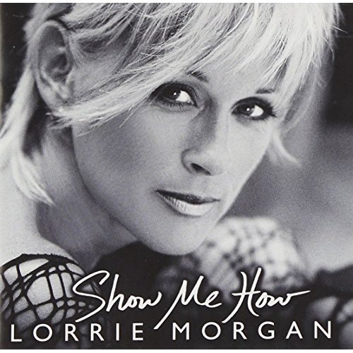 Lorrie Morgan Show Me How
