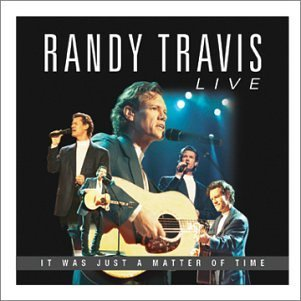 Randy Travis Live It Was Just A Matter Of T