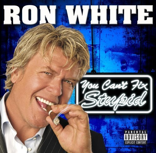 White Ron You Can't Fix Stupid Explicit Version