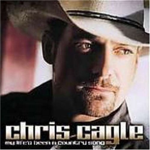 Chris Cagle My Life Is A Country Song