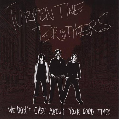 Turpentine Brothers We Don't Care About Your Good