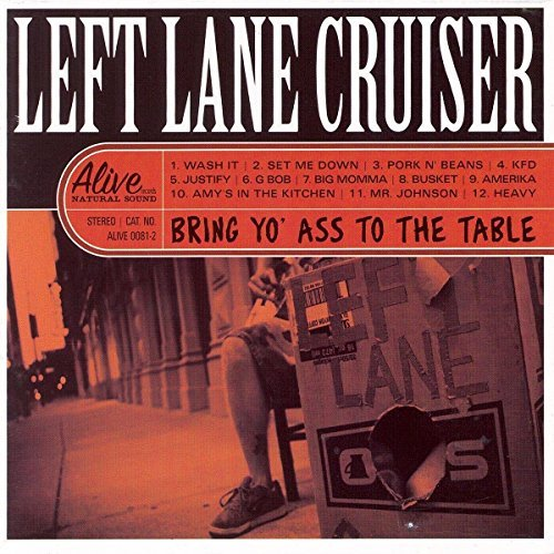 Left Lane Cruiser Bring Yo' Ass To The Table