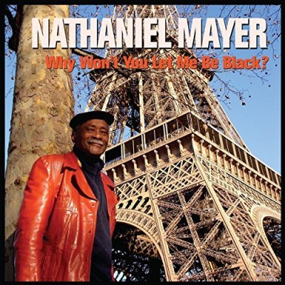 Nathaniel Mayer Why Won't You Let Me Be Black?