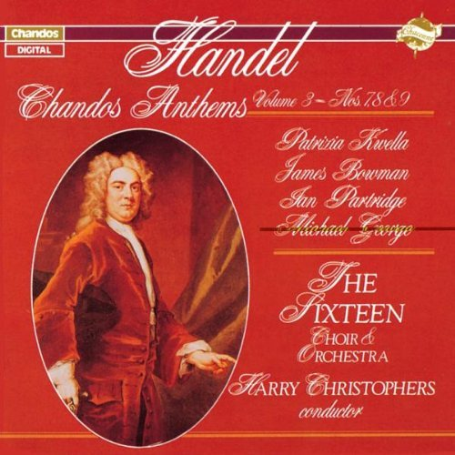 George Frideric Handel Chandos Anthems No. 3 Kwella Bowman Partridge Christophers Sixteen Orch & Ch