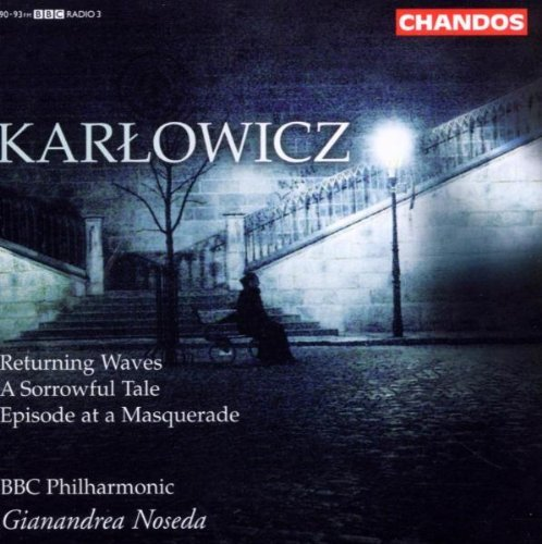 M. Karlowica Returning Waves Sorrowful Tale Noseda Bbc Hilharmonic