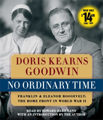 Doris Kearns Goodwin No Ordinary Time Franklin & Eleanor Roosevelt The Home Front In W Abridged