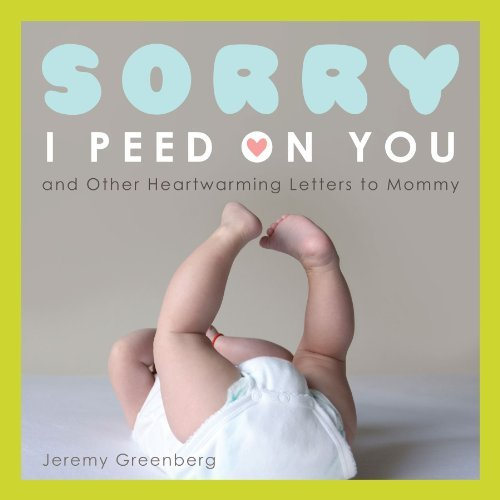 Jeremy Greenberg Sorry I Peed On You (and Other Heartwarming Letter