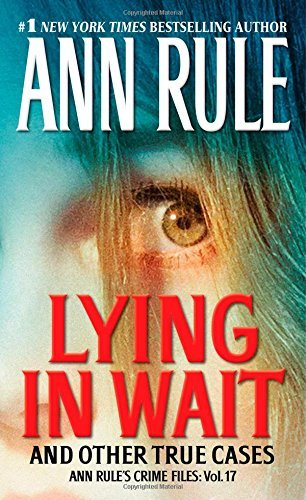 Ann Rule Lying In Wait Ann Rule's Crime Files Vol.17