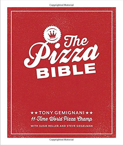 Tony Gemignani The Pizza Bible The World's Favorite Pizza Styles From Neapolita