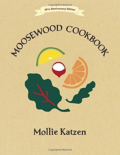 Mollie Katzen The Moosewood Cookbook 40th Anniversary Edition 0040 Edition;
