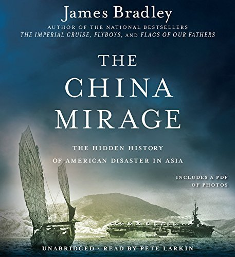 James Bradley The China Mirage The Hidden History Of American Disaster In Asia