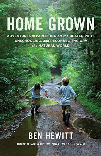 Ben Hewitt Home Grown Adventures In Parenting Off The Beaten Path Unsc