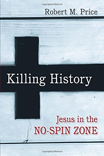 Robert M. Price Killing History Jesus In The No Spin Zone