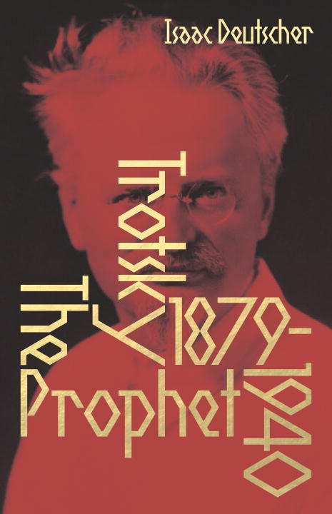 Isaac Deutscher The Prophet The Life Of Leon Trotsky