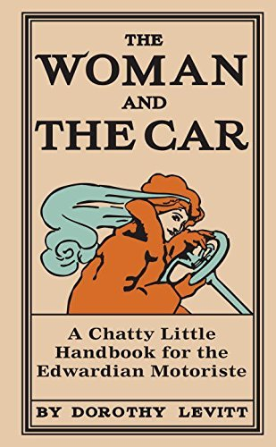 Dorothy Levitt The Woman And The Car A Chatty Little Handbook For The Edwardian Motori