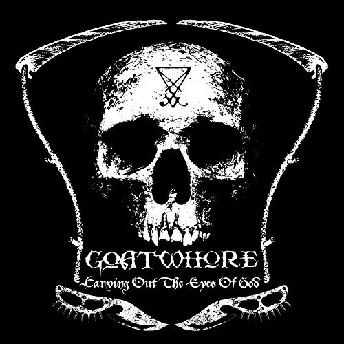 Goatwhore Carving Out The Eyes Of God