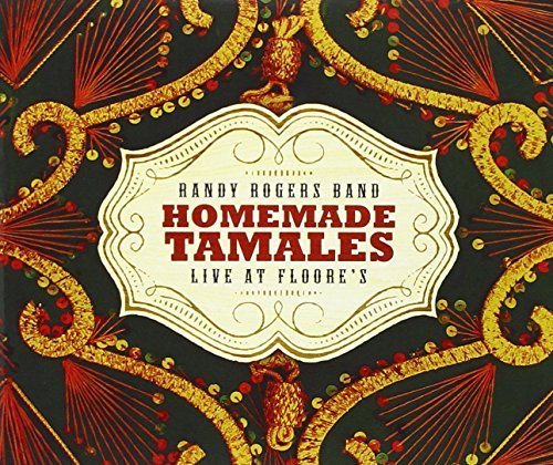 Randy Rogers Band Homemade Tamales Live At Floor