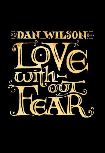 Dan Wilson Love Without Fear Lmtd Ed. Incl. Bookpack