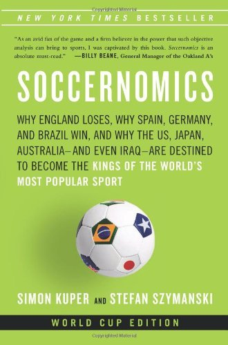 Simon Kuper Soccernomics Why England Loses Why Spain Germany And Brazil