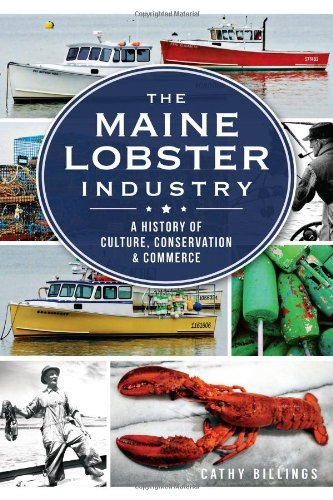 Cathy Billings The Maine Lobster Industry A History Of Culture Conservation & Commerce