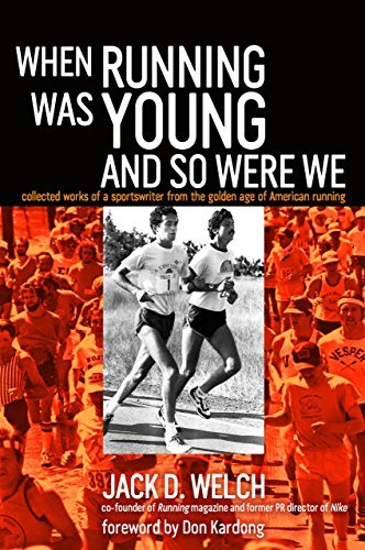 Jack D. Welch When Running Was Young And So Were We
