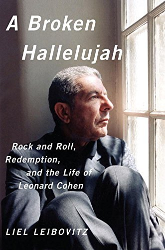 Liel Leibovitz A Broken Hallelujah Rock And Roll Redemption And The Life Of Leonar