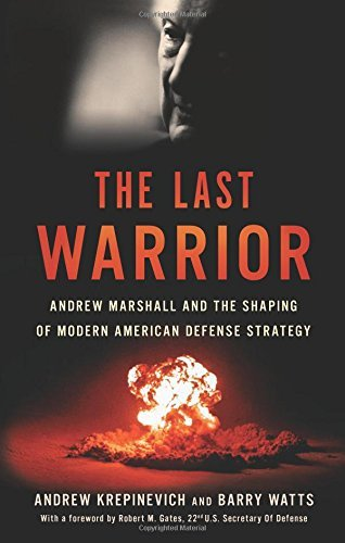 Andrew F. Krepinevich The Last Warrior Andrew Marshall And The Shaping Of Modern America