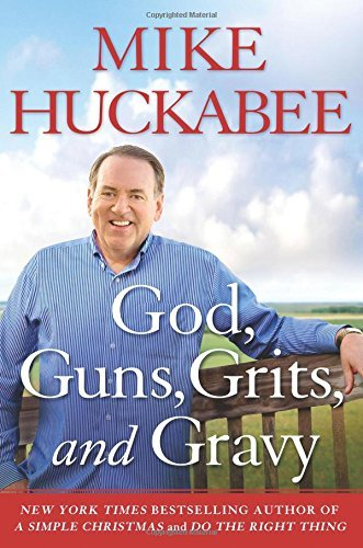 Mike Huckabee God Guns Grits And Gravy And The Dad Gummed Gummint That Wants To Take The