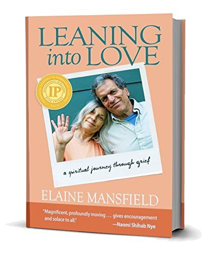 Elaine Mansfield Leaning Into Love A Spiritual Journey Through Grief