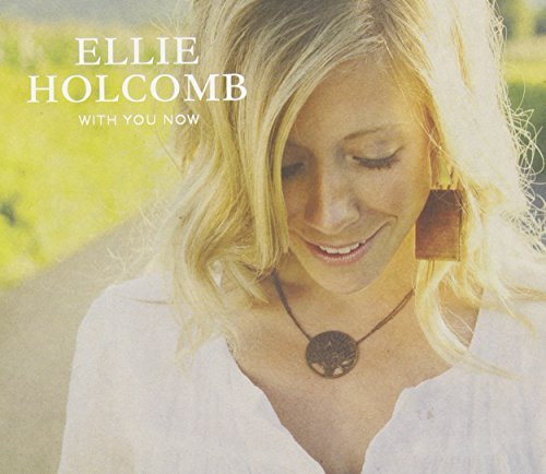 Ellie Holcomb With You Now