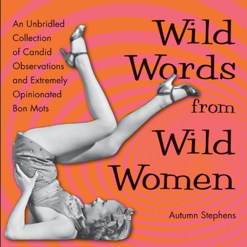 Autumn Stephens Wild Words From Wild Women An Unbridled Collection Of Candid Observations An
