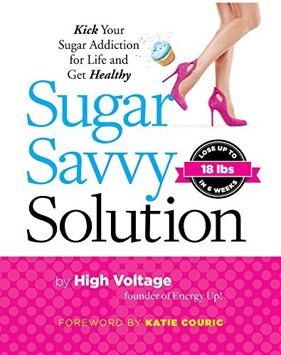 Kathie (aka High Voltage) Dolgin Sugar Savvy Solution Kick Your Sugar Addiction For Life And Get Health
