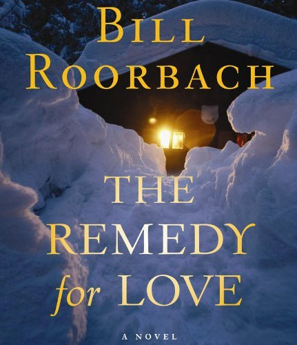 Bill Roorbach The Remedy For Love ; 8.75 Hours