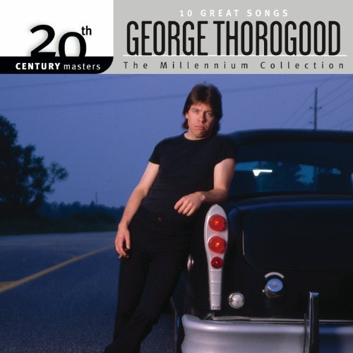 George Thorogood Millennium Collection 20th Ce