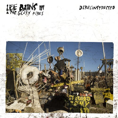 Lee Bains Iii & The Glory Fires Dereconstructed