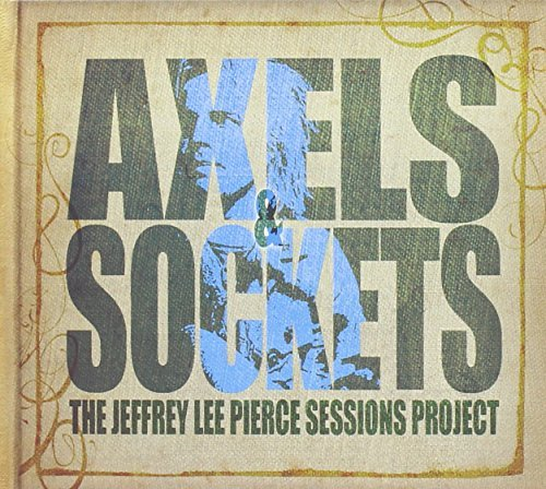 Jeffrey Lee Pierce Sessions Project Axels & Sockets