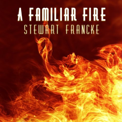 Stewart Francke Familiar Fire