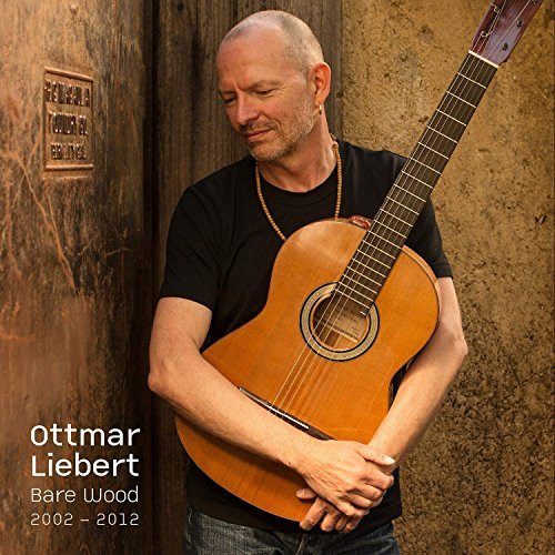 Ottmar Liebert Bare Wood 2000 2012