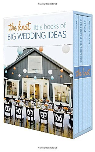 Carley Roney The Knot Little Books Of Big Wedding Ideas Cakes; Bouquets & Centerpieces; Vows & Toasts; An