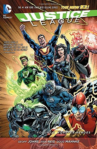 Geoff Johns Justice League Vol. 5 Forever Heroes (the New 52) 0052 Edition;