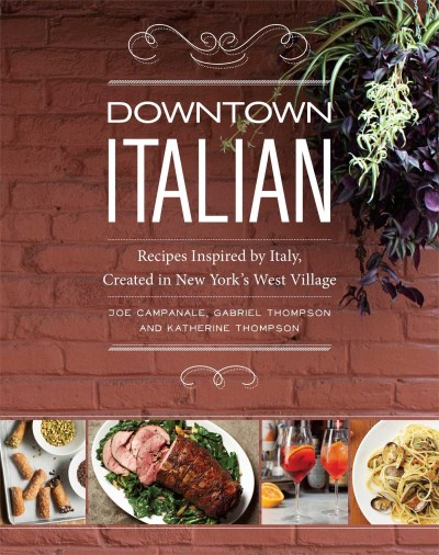 Joe Campanale Downtown Italian Recipes Inspired By Italy Created In New York's