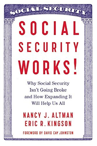 Nancy Altman Social Security Works! Why Social Security Isn't Going Broke And How Exp