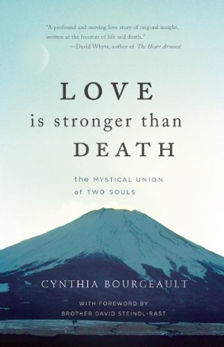 Cynthia Bourgeault Love Is Stronger Than Death The Mystical Union Of Two Souls