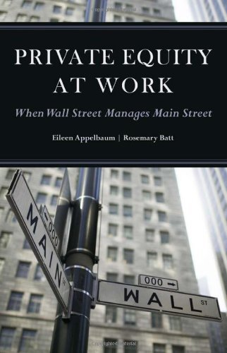 Eileen Appelbaum Private Equity At Work When Wall Street Manages Main Street When Wall S
