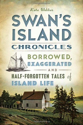 Kate Webber Swan's Island Chronicles Borrowed Exaggerated And Half Forgotten Tales Of